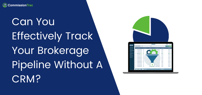Can You Effectively Track Your Brokerage Pipeline Without A CRM_