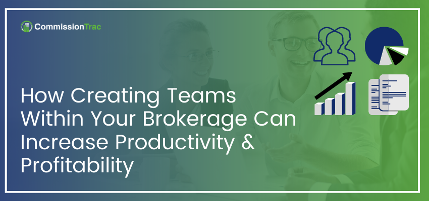 How Creating Teams Within Your Brokerage Can Increase Productivity & Profitability (1)